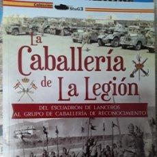 Militaria: LA CABALLERÍA DE LA LEGIÓN. DEL ESCUADRÓN DE LANCEROS AL GRUPO DE CABALLERÍA DE RECONOCIMIENTO. Lote 225852470