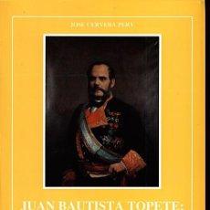 Militaria: JUAN BAUTISTA TOPETE: UN ALMIRANTE PARA UNA REVOLUCIÓN. CERVERA PERY, JOSÉ. Lote 216587505