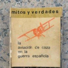 Militaria: MITOS Y VERDADES, LA AVIACIÓN DE CAZA EN LA GUERRA DE ESPAÑA. Lote 218178272