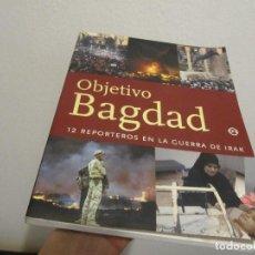 Militaria: LIBRO OBJETIVO BAGDAD: 12 REPORTEROS EN LA GUERRA DE IRAK-PRIMERA EDICION. Lote 219763525