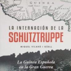 Militaria: LA INTERNACIÓN DE LA SCHUTZTRUPPE. LA GUINEA ESPAÑOLA EN LA GRAN GUERRA -MIQUEL VILARÓ. Lote 221356427