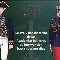 Militaria: LA EVOLUCIÓN HISTÓRICA DE LAS ACADEMIAS MILITARES DE INTERVENCIÓN HASTA NUESTROS DÍAS. Lote 221632678
