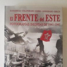 Militaria: FRENTE DEL ESTE, EL. FOTOGRAFIAS INÉDITAS DE 1941 - 1945 (SPANISH EDITION). Lote 221873796