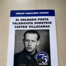 Militaria: EL SOLDADO POETA FALANGISTA DEMETRIO CASTRO VILLACAÑAS - CARLOS CABALLERO JURADO. Lote 221935195
