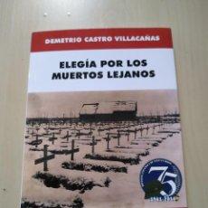 Militaria: ELEGÍA POR LOS MUERTOS LEJANOS - DEMETRIO CASTRO VILLACAÑAS - EDICIONES BARBARROJA. Lote 221936578