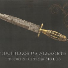 Militaria: CUCHILLOS DE ALBACETE. TESOROS DE TRES SIGLOS.. Lote 222546392