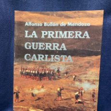 Militaria: LA PRIMERA GUERRA CARLISTA ALFONSO BULLON DE MENDOZA MADRID 1992 ED ACTAS 24X17CMS. Lote 222801332