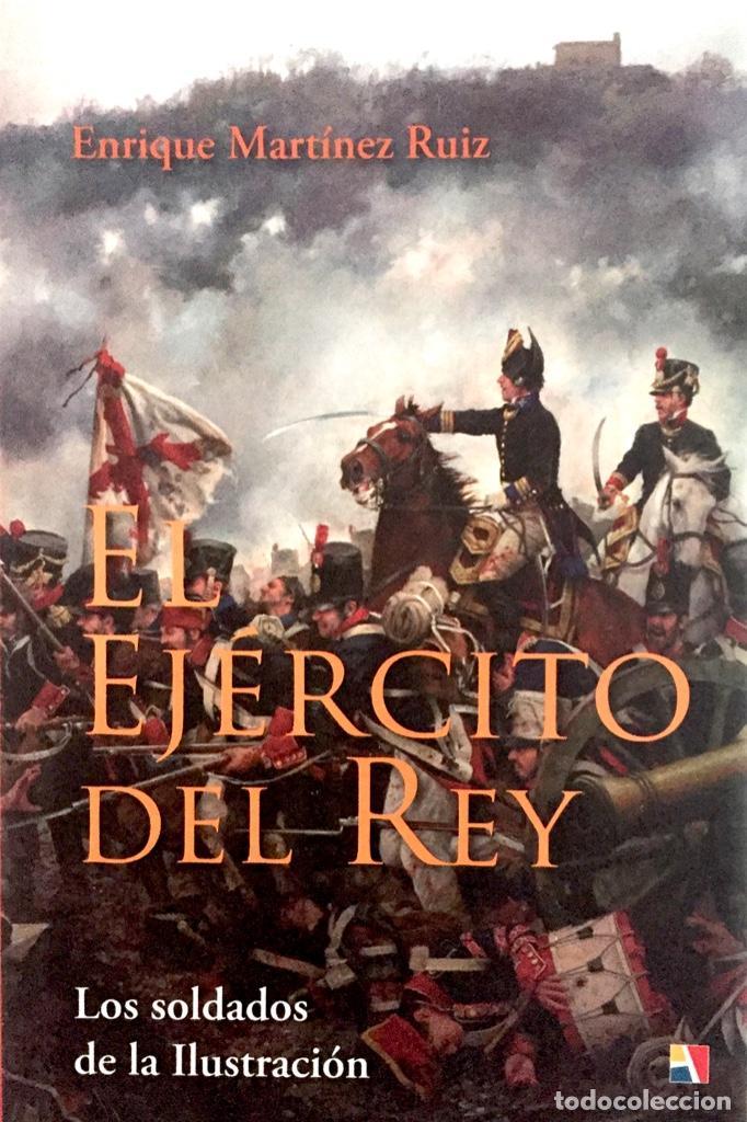 EL EJERCITO DEL REY. LOS SOLDADOS DE LA ILUSTRACIÓN. ENRIQUE MARTÍNEZ RUÍZ. TAPA DURA SOBRECUBIERTA. (Militar - Libros y Literatura Militar)
