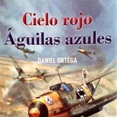 Militaria: DIVISIÓN AZUL. CIELO ROJO, AGUILAS AZULES. DANIEL ORTEGA DEL RÍO.. Lote 224698631