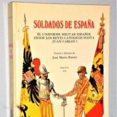 Militaria: SOLDADOS DE ESPAÑA. EL UNIFORME MILITAR ESPAÑOL DESDE LOS REYES CATÓLICOS HASTA JUAN CARLOS I. Lote 224752665