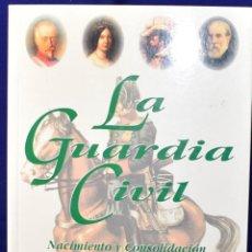 Militaria: LA GUARDIA CIVIL. NACIMIENTO Y CONSOLIDACIÓN (1844-1874) (ACTAS/HISTORIA) - LÓPEZ CORRAL, MIGUEL. Lote 225063516