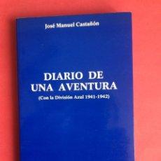 Militaria: DIVISIÓN AZUL. DIARIO DE UNA AVENTURA. JOSÉ MANUEL CASTAÑÓN. Lote 225981975