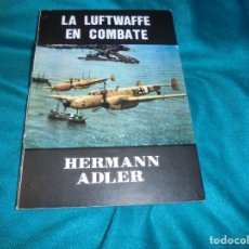 Militaria: LA LUFTWAFFE EN COMBATE. HERMANN ADLER. EDC. BAUSP. 1ª EDC. 1979. Lote 227597690