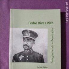 Militaria: PROTAGONISTAS DE LA AERONÁUTICA. PEDRO VIVES VICH. OLLER, JULIÁN. Lote 227707660