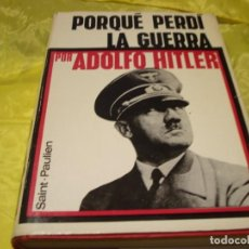 Militaria: PORQUE PERDI LA GUERRA. ADOLF HITLER. LUIS DE CARALT, 1ª EDC. 1970. Lote 228939013