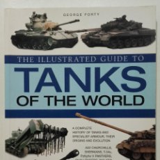 Militaria: THE ILLUSTRATED GUIDE TO TANKS OF THE WORLD - GEORGE FORTY - ANNESS PUBLISHING - 2006. Lote 233215715