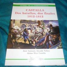 Militaria: CASTALIA. DOS BATALLAS, DOS FINALES. 1812-1813. JOSE ANTONIO ALCAIDE. ESPADA Y PLUMA, 1ª EDC. 2005. Lote 234050865