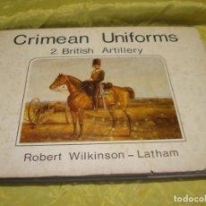 Militaria: CRIMEAN UNIFORMS. 2 : BRITISH ARTILLERY. ROBERT WILKINSON. LATHAM, 1ª EDC. 1973. Lote 237550855