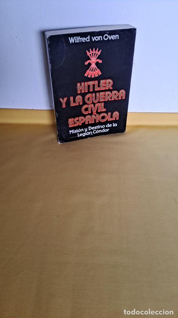 WILFRED VON OVEN - HITLER Y LA GUERRA CIVIL ESPAÑOLA, MISIÓN Y DESTINO DE LA LEGION CONDOR (Militar - Libros y Literatura Militar)