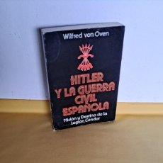 Militaria: WILFRED VON OVEN - HITLER Y LA GUERRA CIVIL ESPAÑOLA, MISIÓN Y DESTINO DE LA LEGION CONDOR. Lote 240515430
