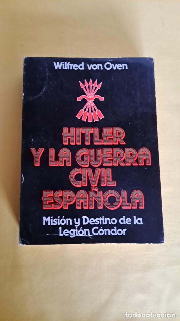 Militaria: WILFRED VON OVEN - HITLER Y LA GUERRA CIVIL ESPAÑOLA, MISIÓN Y DESTINO DE LA LEGION CONDOR - Foto 2 - 240515430