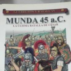 Militaria: MUNDA 45 A.C. LA ULTIMA BATALLA DE CESAR . GUERREROS Y BATALLAS Nº38. EDITORIAL ALMENA. Lote 240558145