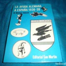 Militaria: LA AYUDA ALEMANA A ESPAÑA 1936-39. R. HIDALGO SALAZAR. EDT. SAN MARTIN, 1ª EDC. 1975.LEGION CONDOR.. Lote 240982325