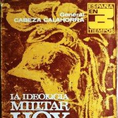 Militaria: LA IDEOLOGÍA MILITAR DE HOY / M. CABEZA CALAHORRA. EDITORA NACIONAL, 1972. (ESPAÑA EN 3 TIEMPOS).. Lote 242296195