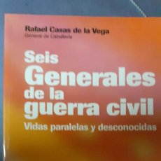 Militaria: RAFAEL CASAS DE LA VEGA. SEIS GENERALES DE LA GUERRA CIVIL. Lote 244704545