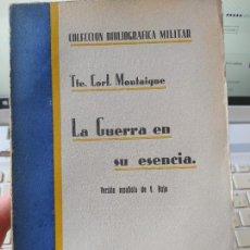 Militaria: LA GUERRA EN SU ESENCIA, TTE. CORL. MONTAIGNE, ED. COL. BIBLIO. MILITAR, 1930 RARO. Lote 244843395