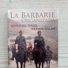 Militaria: LA BARBARIE ORGANIZADA - NOVELA DEL TERCIO - FERMIN GALAN - 2008. Lote 246167320