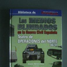 Militaria: LOS MEDIOS BLINDADOS EN LA GUERRA CIVIL ESPAÑOLA TEATO DE OPERACIONES DEL NORTE 36/37 - A. MORTERA. Lote 254491250