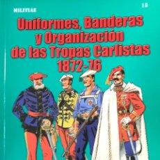 Militaria: UNIFORMES, BANDERAS Y ORGANIZACIÓN DE LAS TROPAS CARLISTAS 1872-76. Lote 254861475