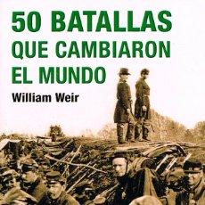 Militaria: 500 BATALLAS QUE CAMBIARON EL MUNDO (WILIAM WEIR) VER INDICE CON LA RELACIÓN DE LAS 50 BATALLAS. Lote 256048525