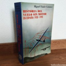 Militaria: HISTORIA DEL VUELO SIN MOTOR EN ESPAÑA - 1930 -1995 MIGUEL TAULER GELABERT AVIACION MILITAR ESPAÑOLA. Lote 257450080