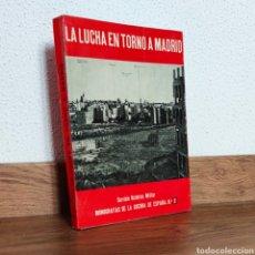 Militaria: GUERRA CIVIL - LA LUCHA EN TORNO A MADRID - MONOGRAFÍAS DE LA GUERRA DE ESPAÑA - MARTINEZ BANDE. Lote 257453040