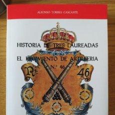 Militaria: HISTORIA DE TRES LAUREADAS: EL REGIMIENTO DE ARTILLERÍA Nº 46, TORRES CASCANTE, ALFONSO. 1984. Lote 258757240