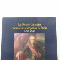Militaria: LAS REALES GUARDIAS DURANTE LAS CAMPAÑAS DE ITALIA (1717-1748) DESCATALOGADO FELIPE V MILITARES. Lote 260793795