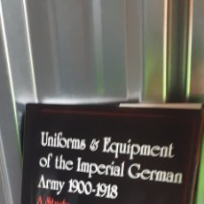 Militaria: UNIFORMS & EQUIPMENT OF THE IMPERIAL GERMAN ARMY 1900.1918.WOLLEY CHARLES. Lote 262103785