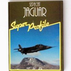 Militaria: HAYNES SUPER PROFILE ● SEPECAT JAGUAR (1984, CARTONÉ, COLOR/BN 56PP). Lote 263096815