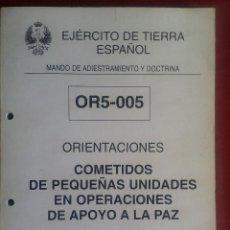 Militaria: ORIENTACIONES. COMETIDOS DE PEQUEÑAS UNIDADES EN OPERACIONES DE APOYO A LA PAZ. OR5-005. DEROGADO. Lote 265159929