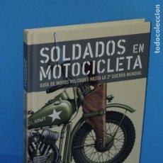 Militaria: SOLDADOS EN MOTOCICLETA. GUÍA DE MOTOS MILITARES HASTA LA 2ª GUERRA MUNDIAL.. Lote 265439634