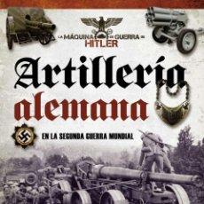 Militaria: LIBRO ARTILLERÍA ALEMANA EN LA II GUERRA MUNDIAL. LA MÁQUINA DE GUERRA DE HITLER. EDITORIAL TIKAL.. Lote 268445529