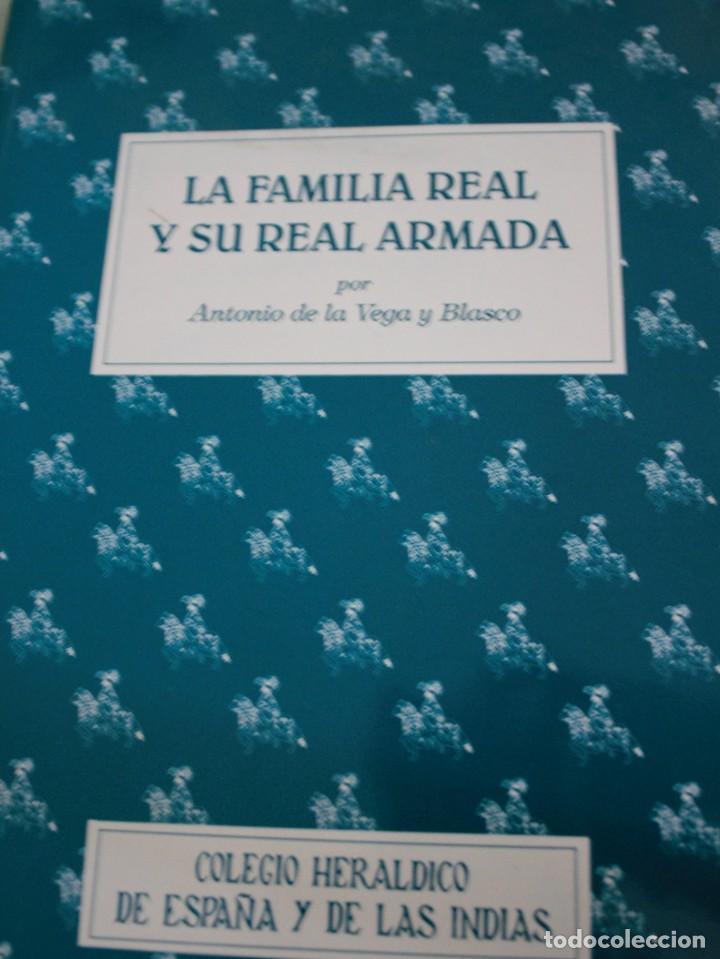 LA FAMILIA REAL Y SU REAL ARMADA POR ANTONIO DE LA VEGA Y BLASCO - COLEGIO HERALDICO DE ESPAÑA Y DE (Militar - Libros y Literatura Militar)
