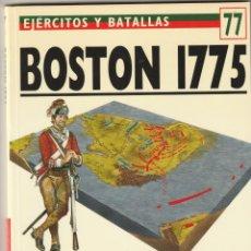 Militaria: Nº 77 EJERCITOS Y BATALLAS. OSPREY MILITARY. BOSTON 1775. EL DISPARO QUE SE OYÓ EN TODO EL MUNDO. Lote 269109423
