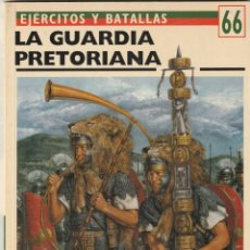 Militaria: Nº 66 EJERCITOS Y BATALLAS. OSPREY MILITARY. LA GUARDIA PRETORIANA. Lote 269127998