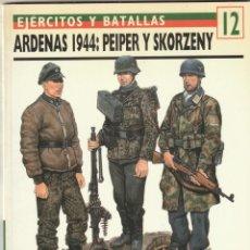 Militaria: Nº 12 EJERCITOS Y BATALLAS. OSPREY MILITARY ARDENAS 1944:PEIPER Y SKORZENY.. Lote 269143918