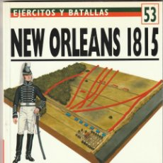 Militaria: Nº 53 EJERCITOS Y BATALLAS. OSPREY MILITARY NEW ORLEANS 1815 ANDREW JACKSON APLASTA A LOS BRITANICOS. Lote 269158798