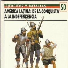 Militaria: Nº 50 EJERCITOS Y BATALLAS. OSPREY MILITARY AMERICA LATINA DE LA CONQUISTA A LA INDEPENDENCIA.. Lote 269160938