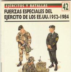 Militaria: Nº 42 EJERCITOS Y BATALLAS. OSPREY MILITARY FUERZAS ESPECIALES DEL EJERCITO DE LOS EE.UU 1952-1984. Lote 269292893
